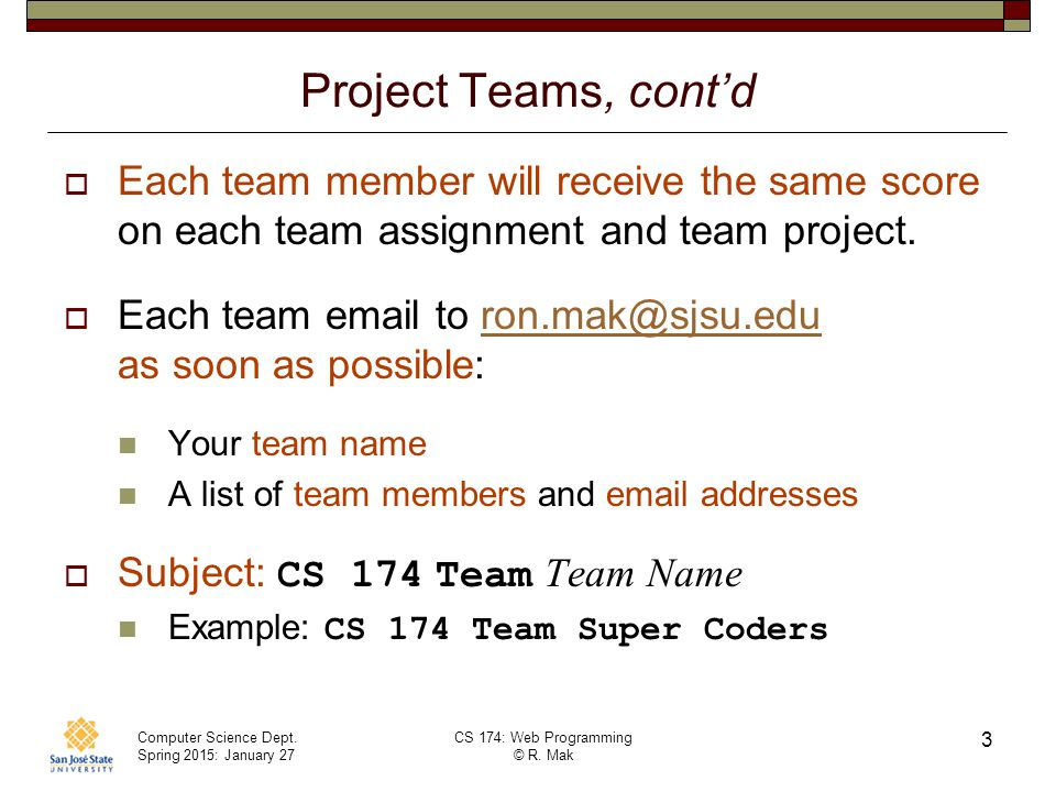 Project Teams, cont'd Each team member will receive the same score on each team assignment and team project.