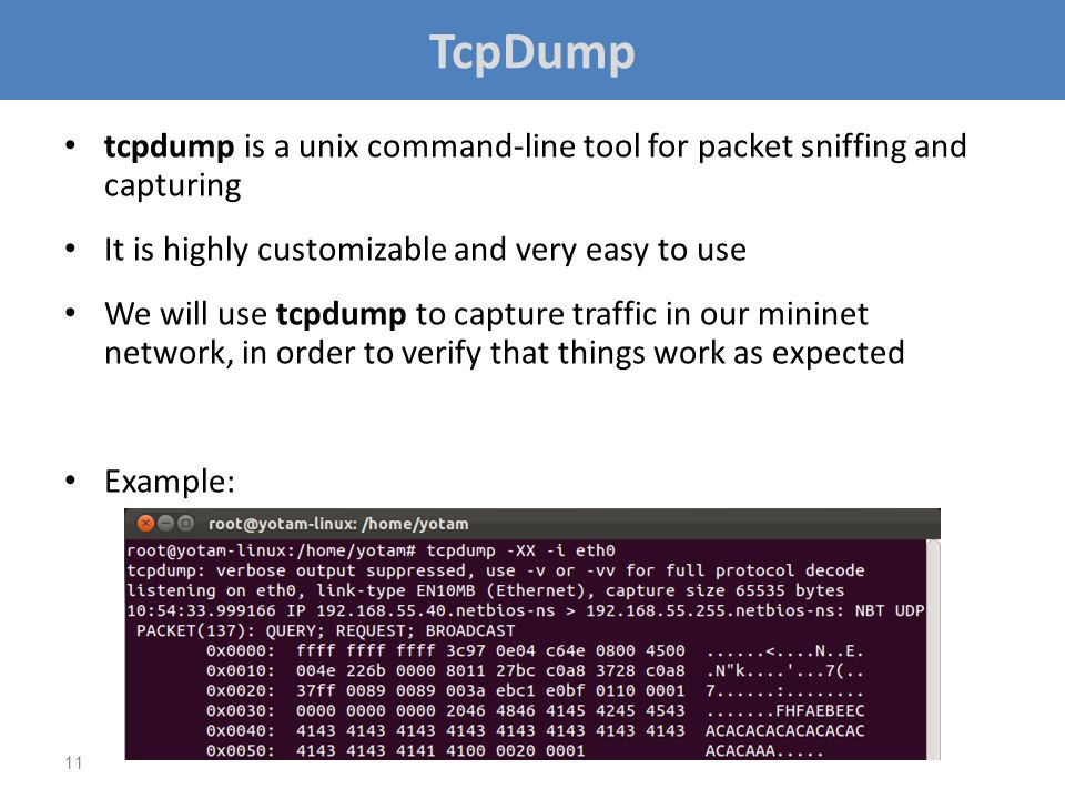TcpDump tcpdump is a unix command-line tool for packet sniffing and capturing. It is highly customizable and very easy to use.
