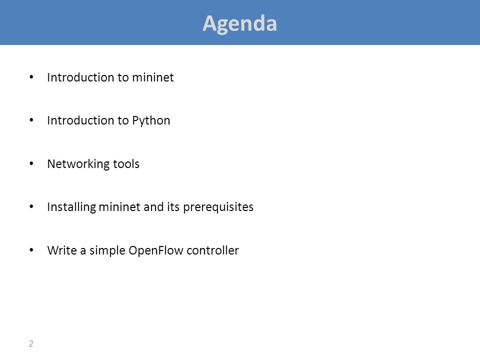 Agenda Introduction to mininet Introduction to Python Networking tools