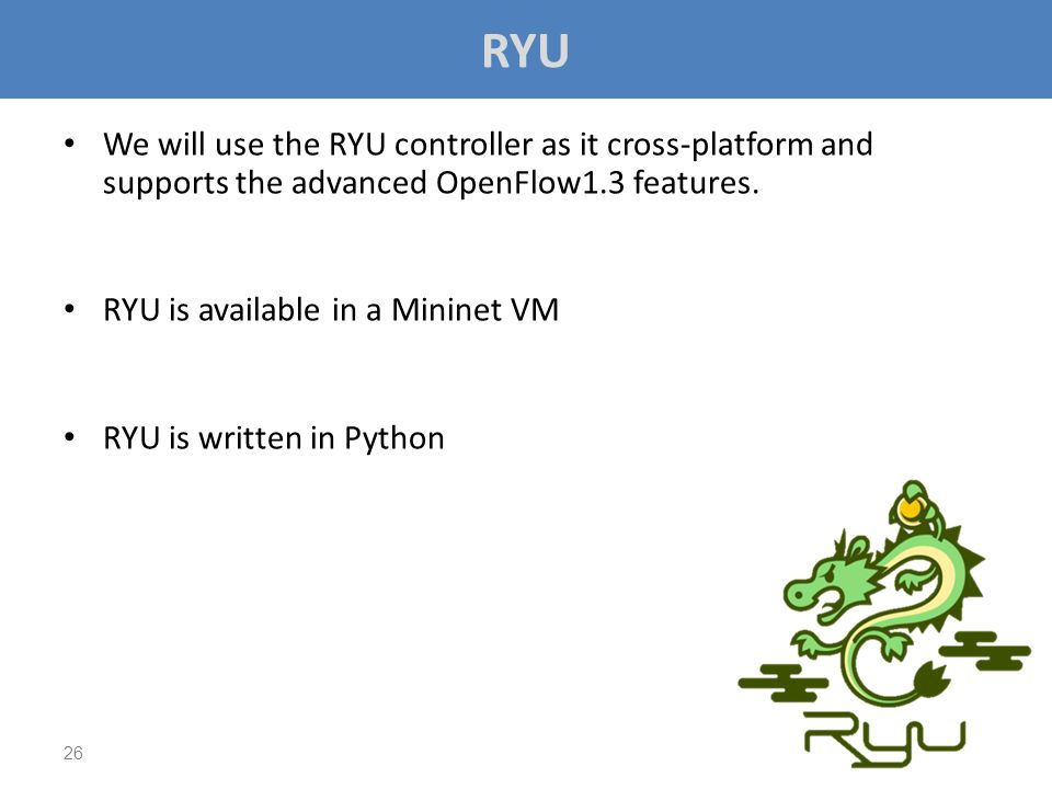 RYU We will use the RYU controller as it cross-platform and supports the advanced OpenFlow1.3 features.