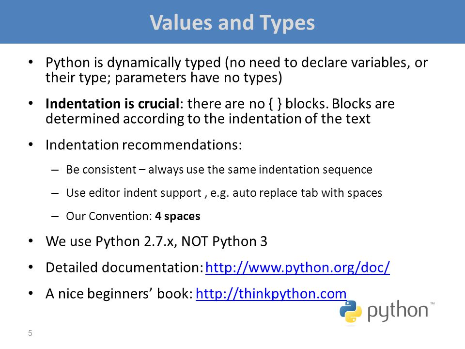 Values and Types Python is dynamically typed (no need to declare variables, or their type; parameters have no types)
