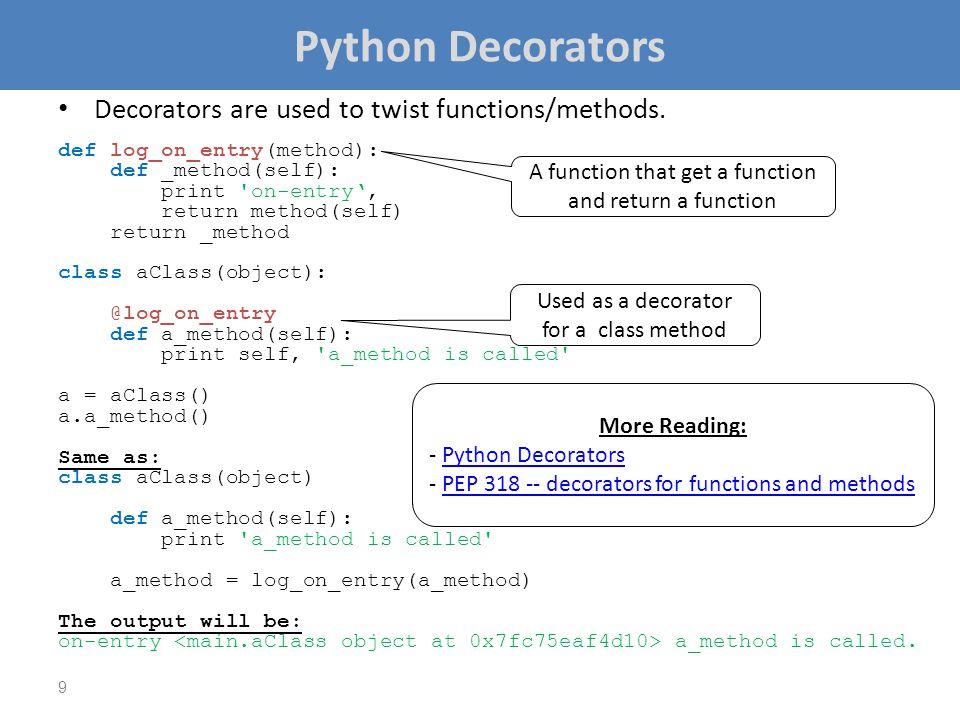 Python Decorators Decorators are used to twist functions/methods.
