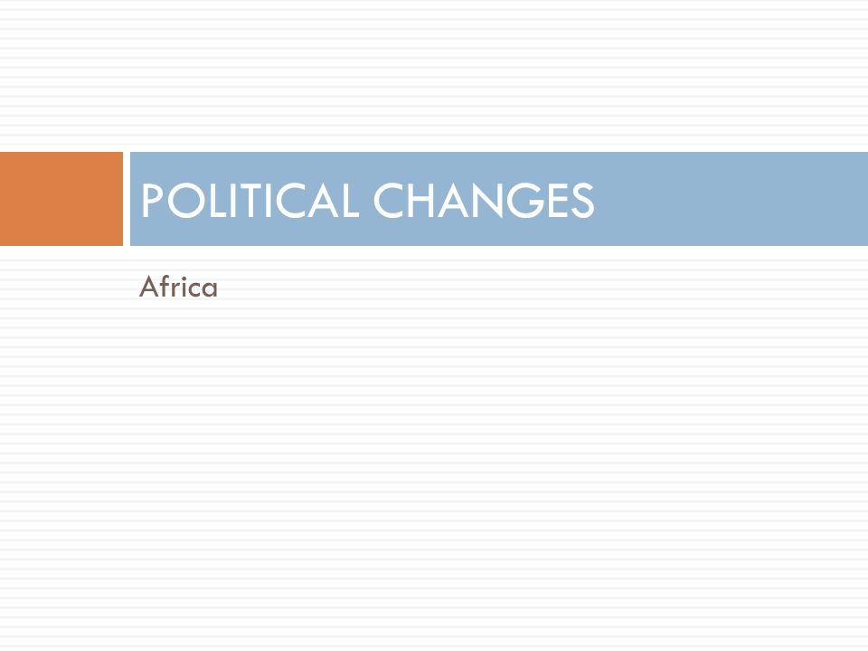 POLITICAL CHANGES Africa
