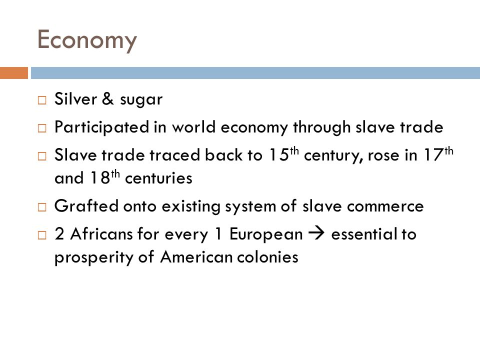 Economy Silver & sugar. Participated in world economy through slave trade.