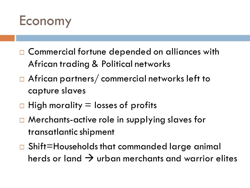 Economy Commercial fortune depended on alliances with African trading & Political networks.