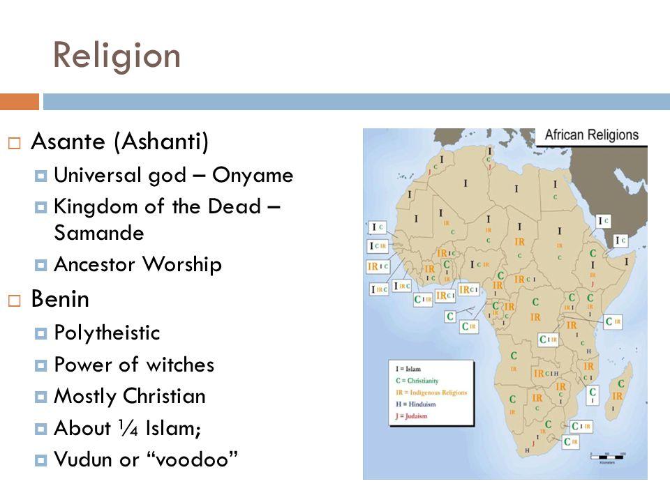 Religion Asante (Ashanti) Benin Universal god – Onyame