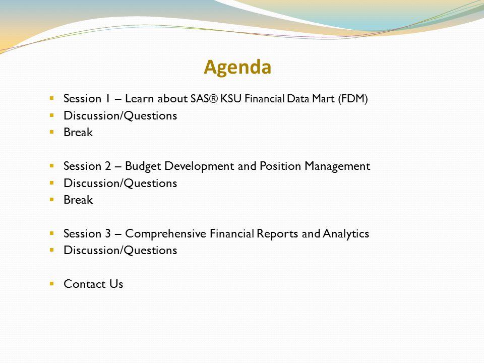 Agenda Session 1 – Learn about SAS® KSU Financial Data Mart (FDM)
