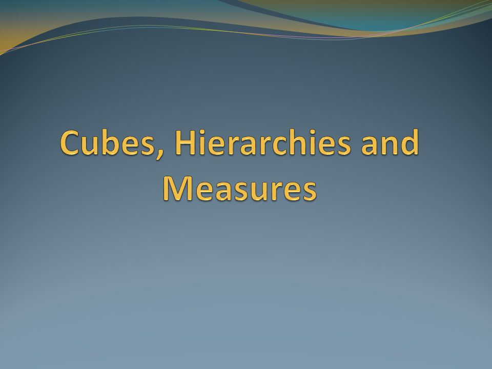 Cubes, Hierarchies and Measures