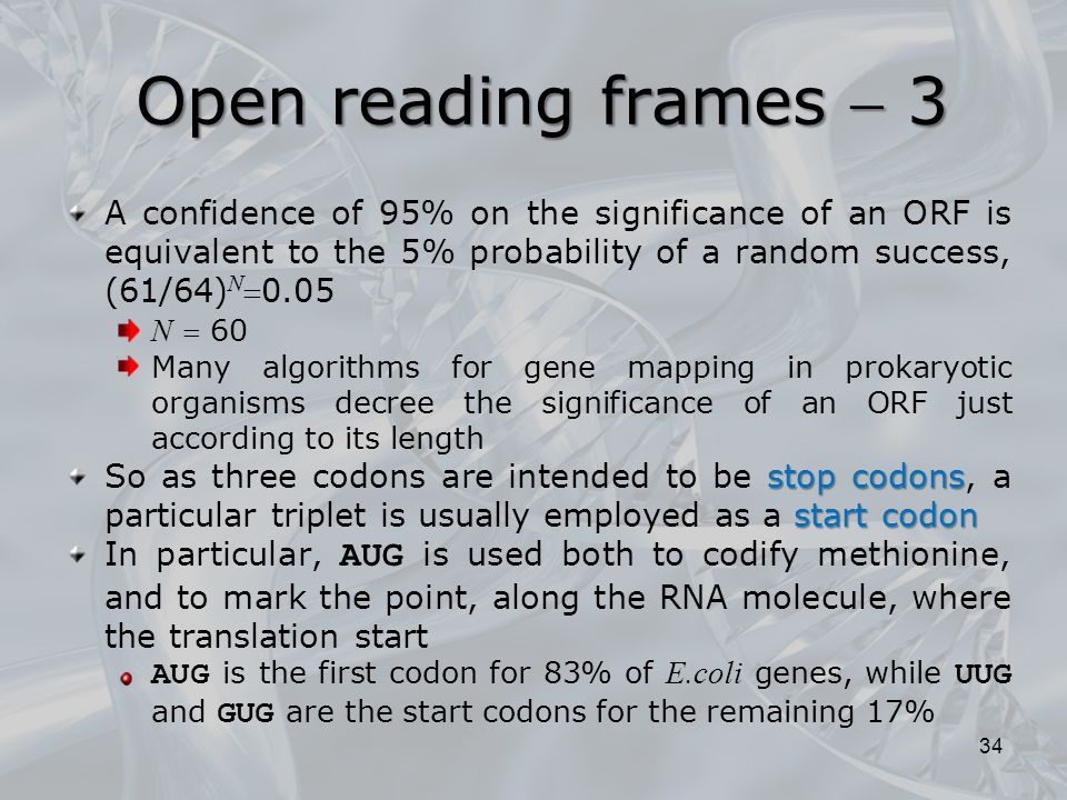 Open reading frames  3 A confidence of 95% on the significance of an ORF is equivalent to the 5% probability of a random success, (61/64)N0.05.