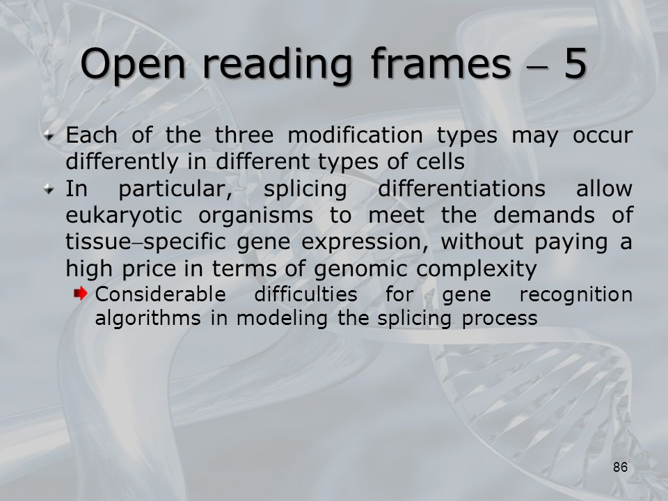 Open reading frames  5 Each of the three modification types may occur differently in different types of cells.