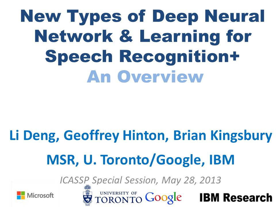 Li Deng, Geoffrey Hinton, Brian Kingsbury MSR, U. Toronto/Google, IBM