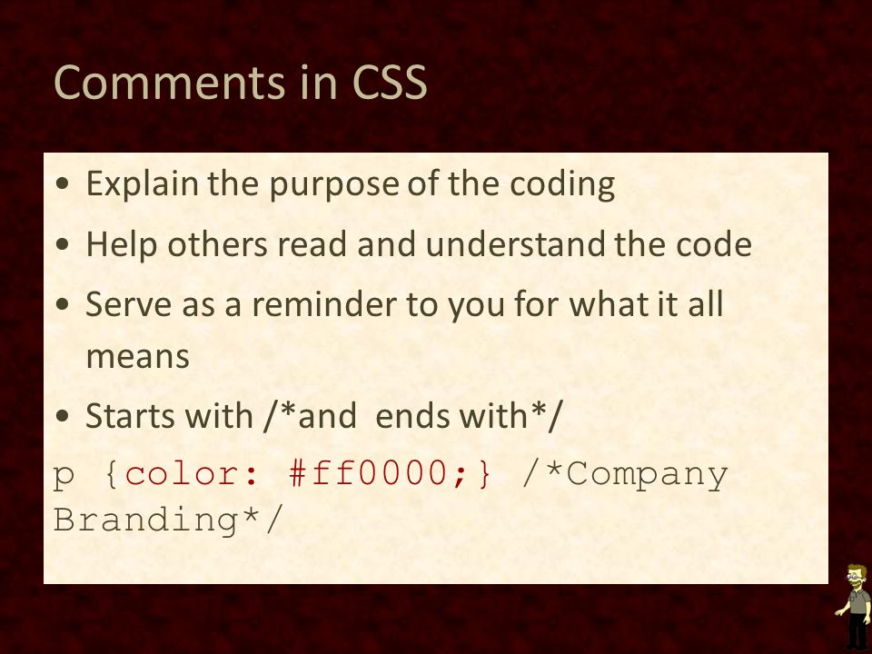 Comments in CSS Explain the purpose of the coding