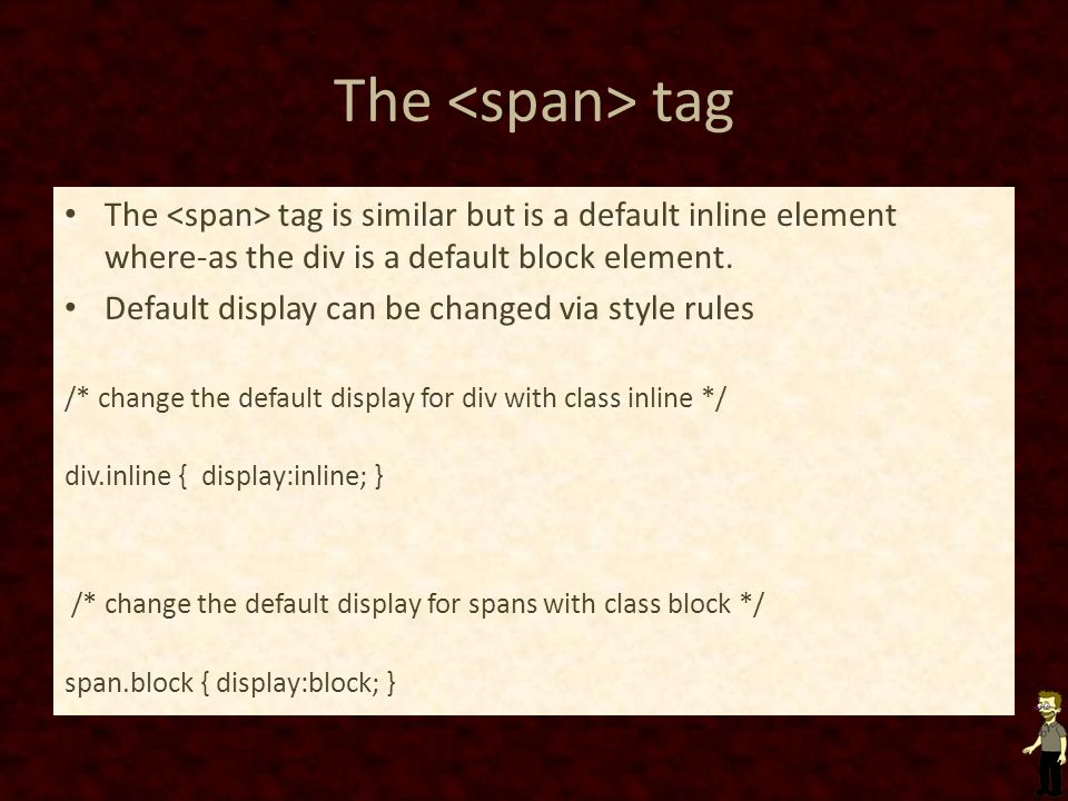 The <span> tag The <span> tag is similar but is a default inline element where-as the div is a default block element.