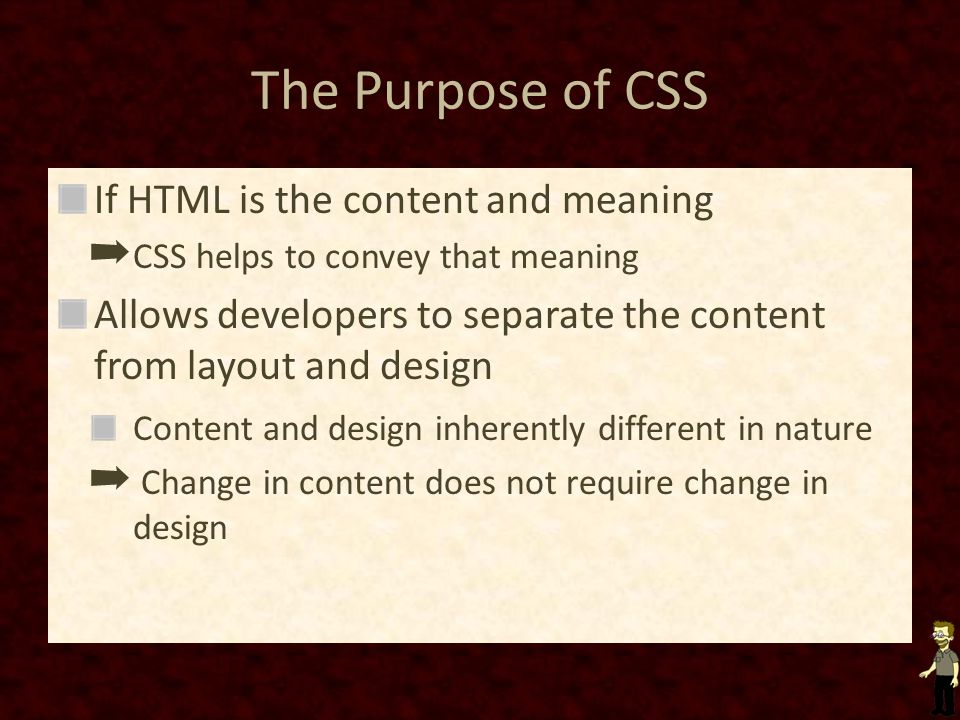 The Purpose of CSS If HTML is the content and meaning