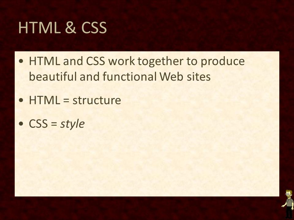 HTML & CSS HTML and CSS work together to produce beautiful and functional Web sites. HTML = structure.