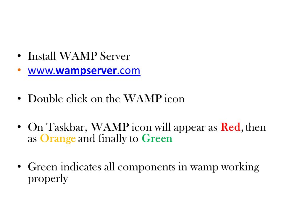Install WAMP Server www.wampserver.com. Double click on the WAMP icon.