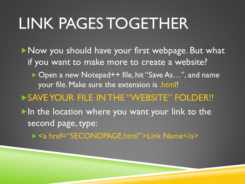 Link pages together Now you should have your first webpage. But what if you want to make more to create a website