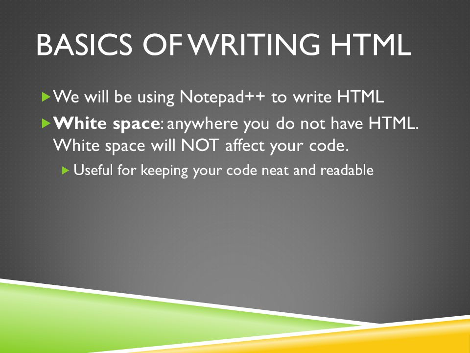 Basics of writing html We will be using Notepad++ to write HTML