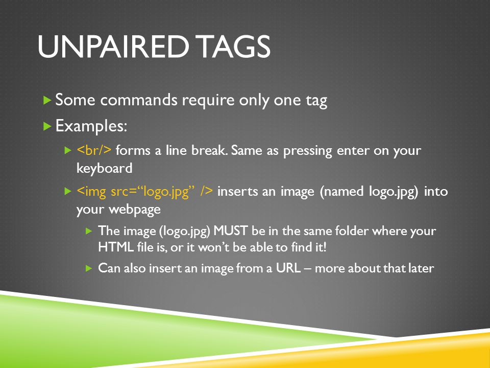 Unpaired tags Some commands require only one tag Examples: