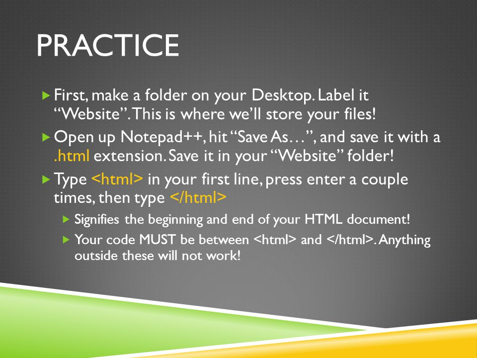 practice First, make a folder on your Desktop. Label it Website . This is where we'll store your files!