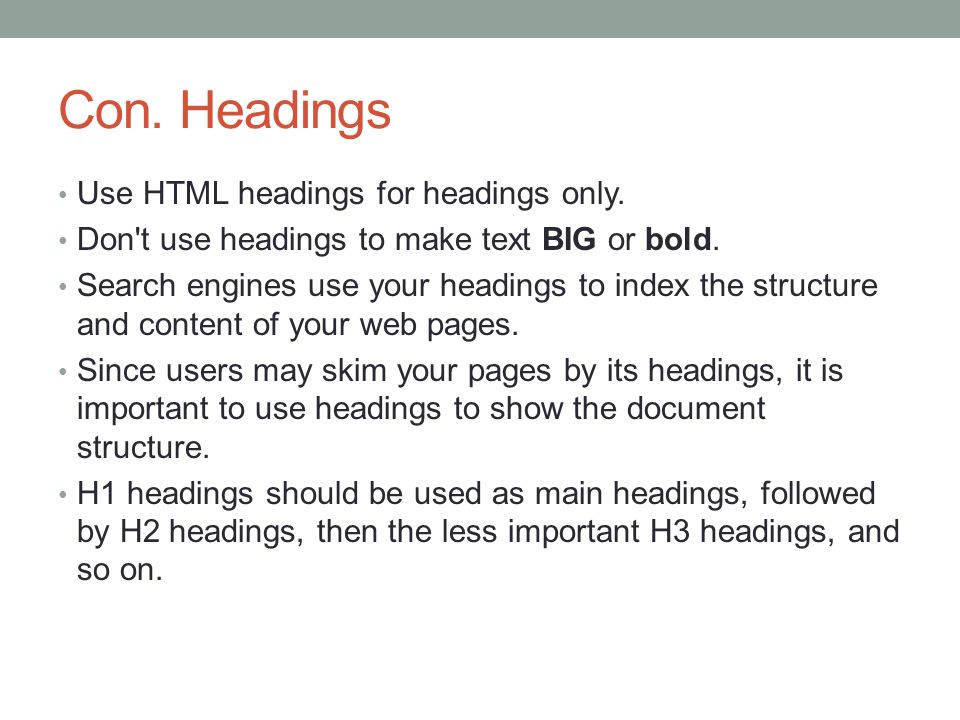Con. Headings Use HTML headings for headings only.