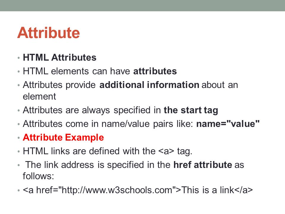 Attribute HTML Attributes HTML elements can have attributes