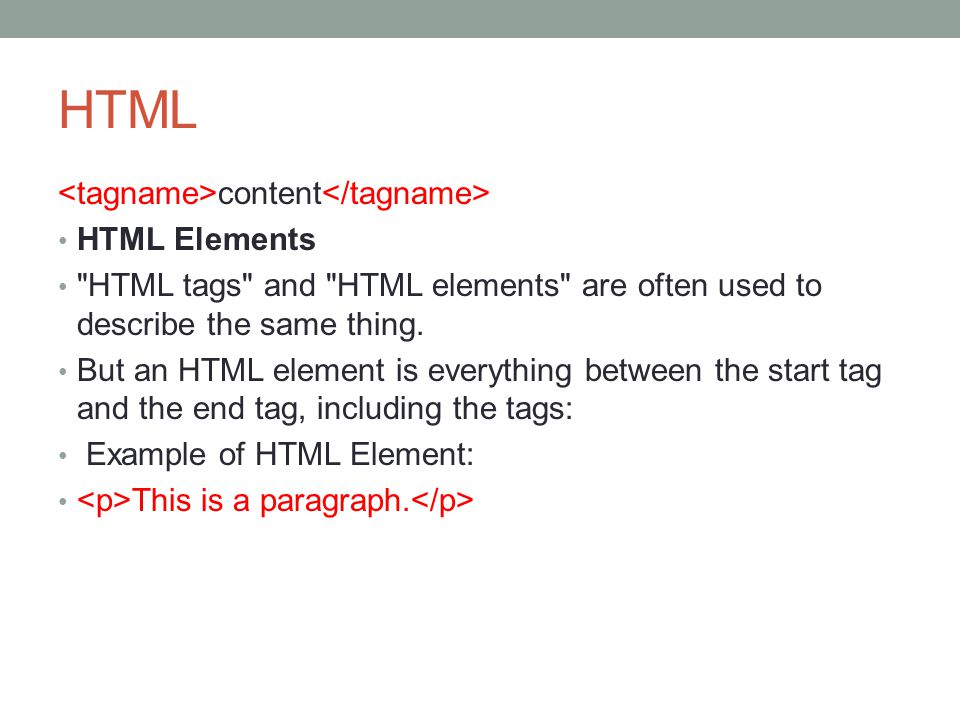 HTML <tagname>content</tagname> HTML Elements