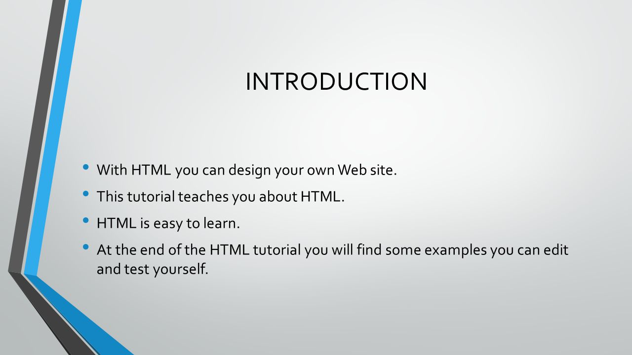 INTRODUCTION With HTML you can design your own Web site.