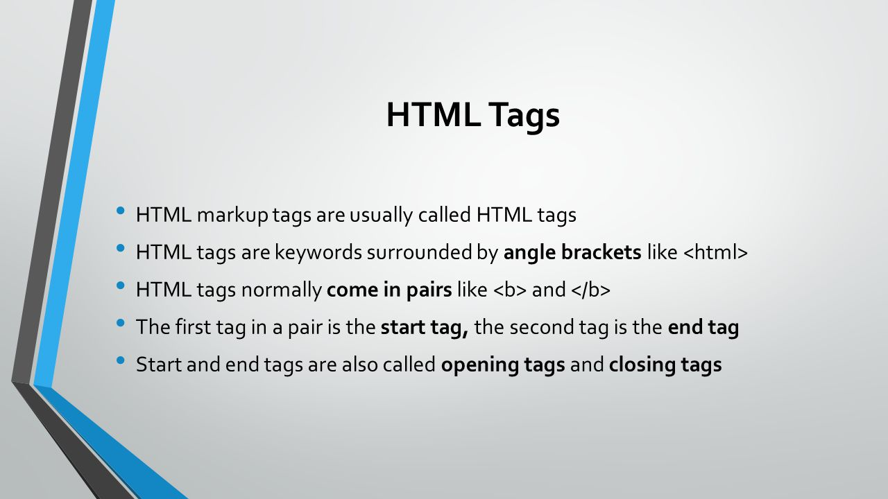 HTML Tags HTML markup tags are usually called HTML tags