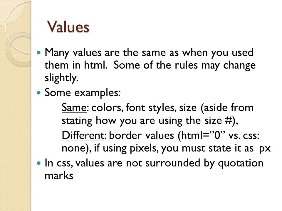 Values Many values are the same as when you used them in html. Some of the rules may change slightly.