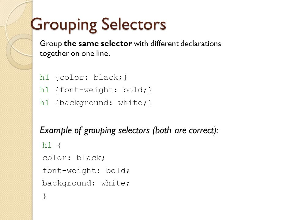 Grouping Selectors Example of grouping selectors (both are correct):