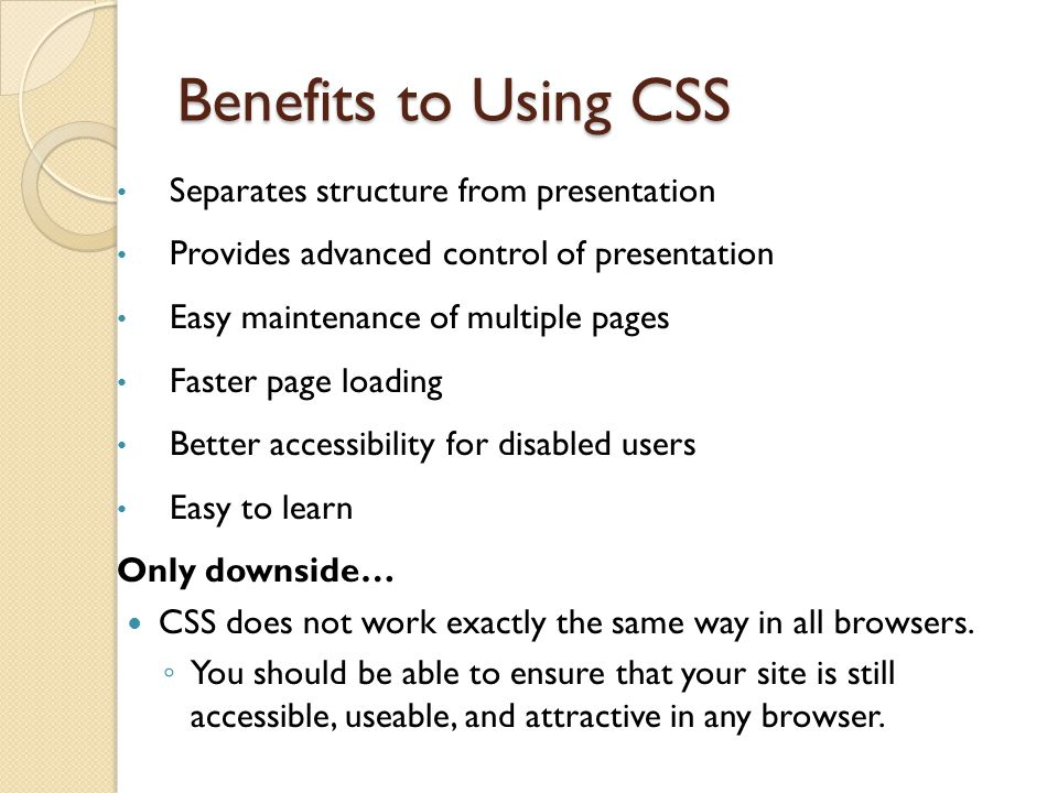 Benefits to Using CSS Separates structure from presentation