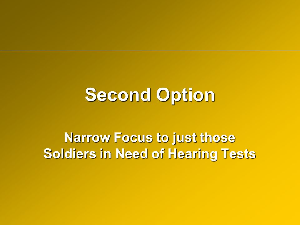 Narrow Focus to just those Soldiers in Need of Hearing Tests