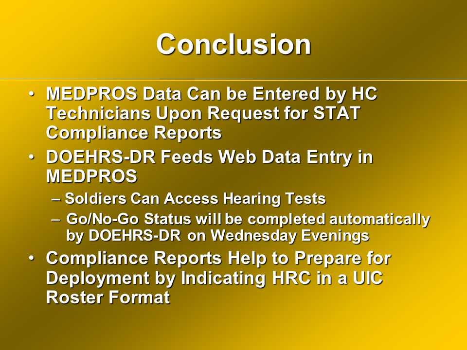 Conclusion MEDPROS Data Can be Entered by HC Technicians Upon Request for STAT Compliance Reports. DOEHRS-DR Feeds Web Data Entry in MEDPROS.