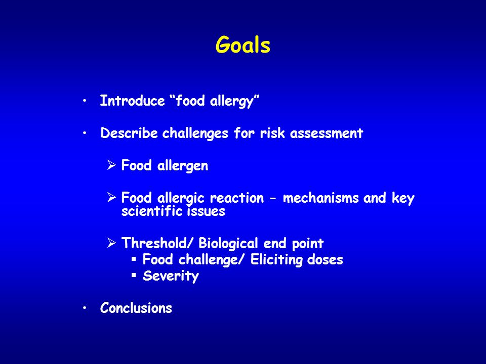 Goals Introduce food allergy Describe challenges for risk assessment