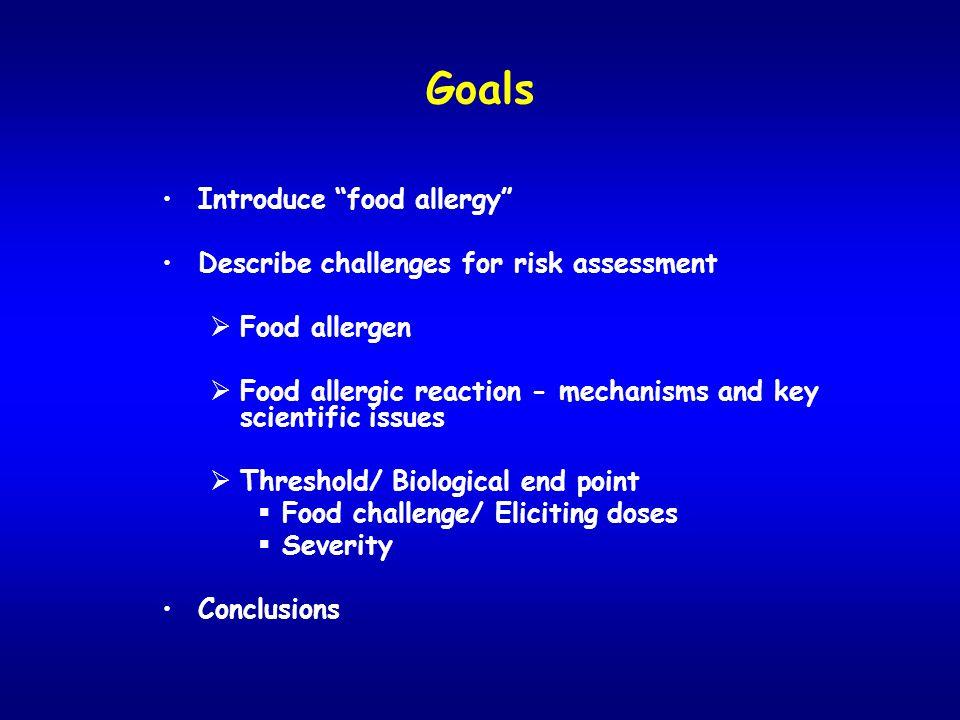 Goals Introduce food allergy Describe challenges for risk assessment