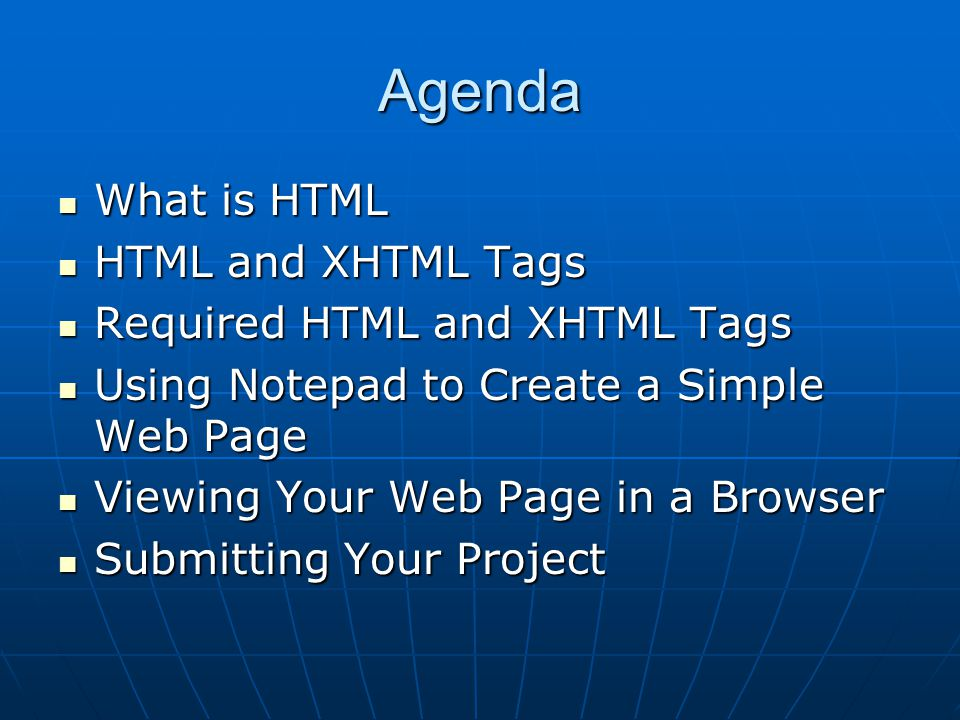 Agenda What is HTML HTML and XHTML Tags Required HTML and XHTML Tags
