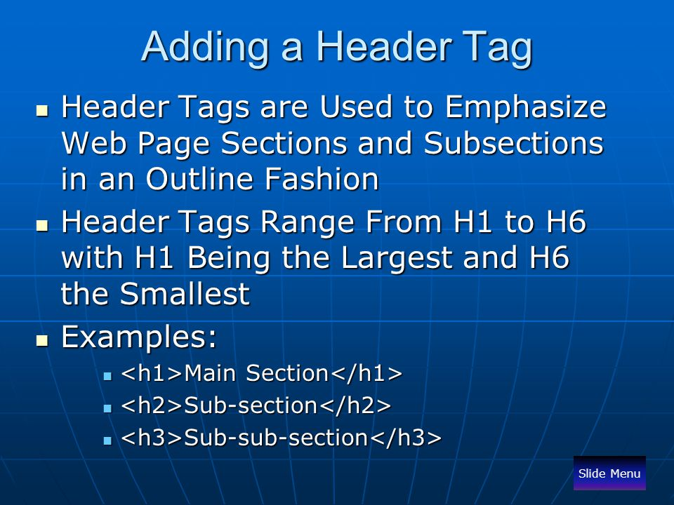 Adding a Header Tag Header Tags are Used to Emphasize Web Page Sections and Subsections in an Outline Fashion.
