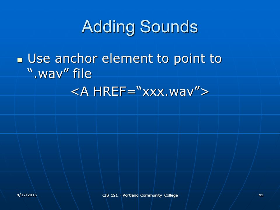 Adding Sounds Use anchor element to point to .wav file