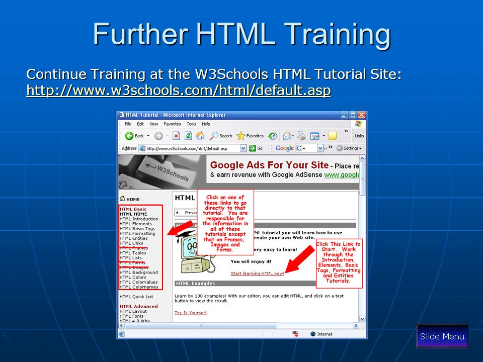 Further HTML Training Continue Training at the W3Schools HTML Tutorial Site: http://www.w3schools.com/html/default.asp.