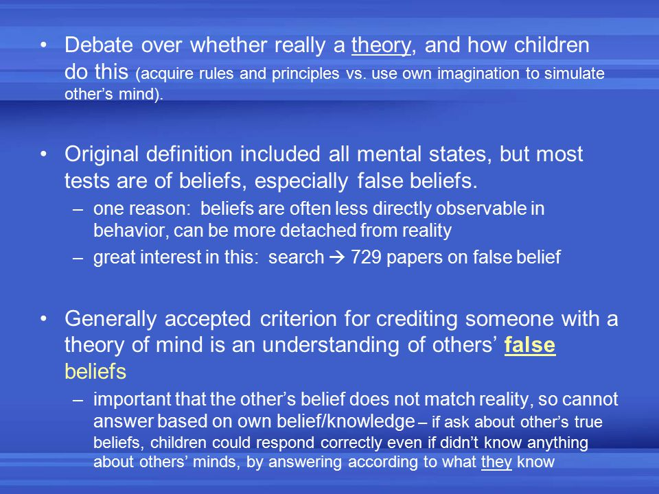 Debate over whether really a theory, and how children do this (acquire rules and principles vs. use own imagination to simulate other's mind).