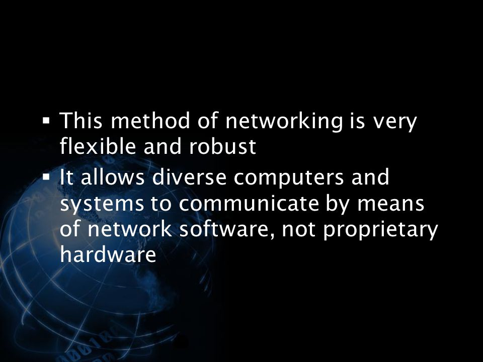 This method of networking is very flexible and robust