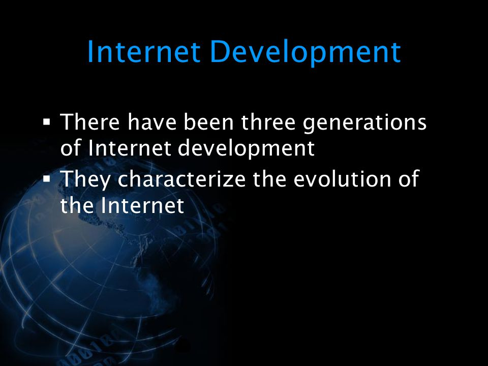 Internet Development There have been three generations of Internet development.