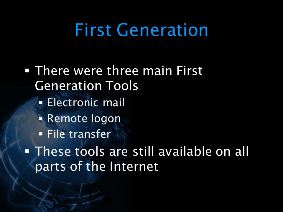 First Generation There were three main First Generation Tools