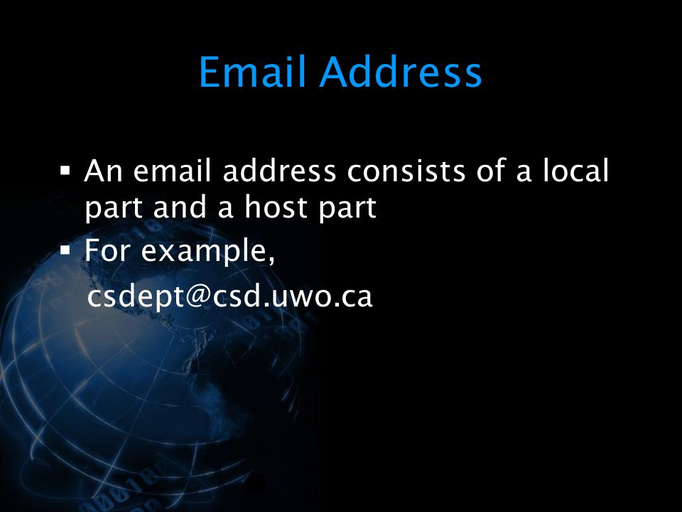Email Address An email address consists of a local part and a host part.