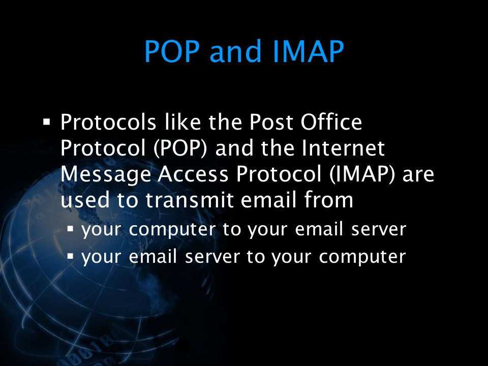 POP and IMAP Protocols like the Post Office Protocol (POP) and the Internet Message Access Protocol (IMAP) are used to transmit email from.