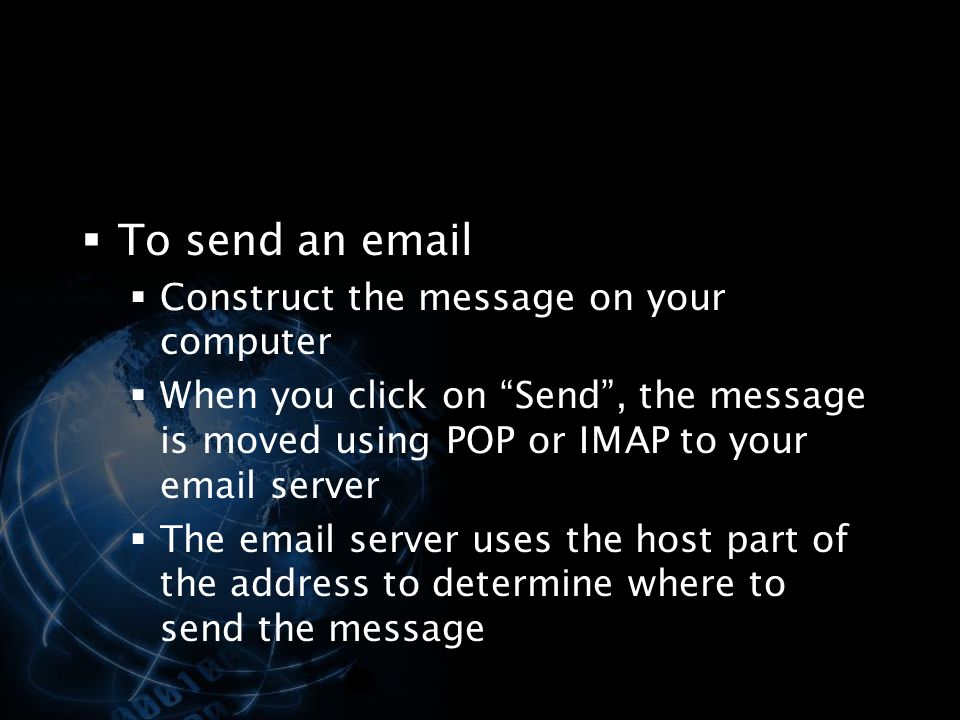 To send an email Construct the message on your computer