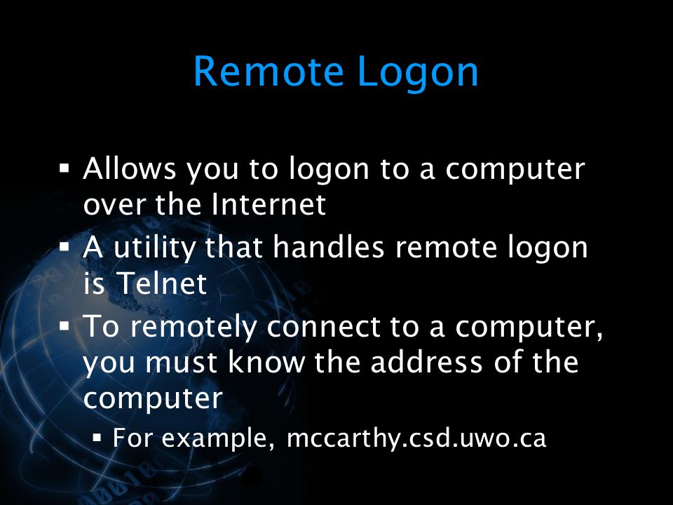 Remote Logon Allows you to logon to a computer over the Internet