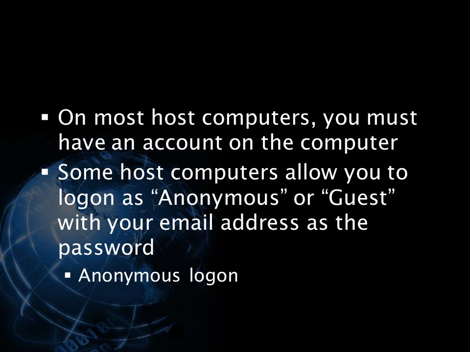 On most host computers, you must have an account on the computer