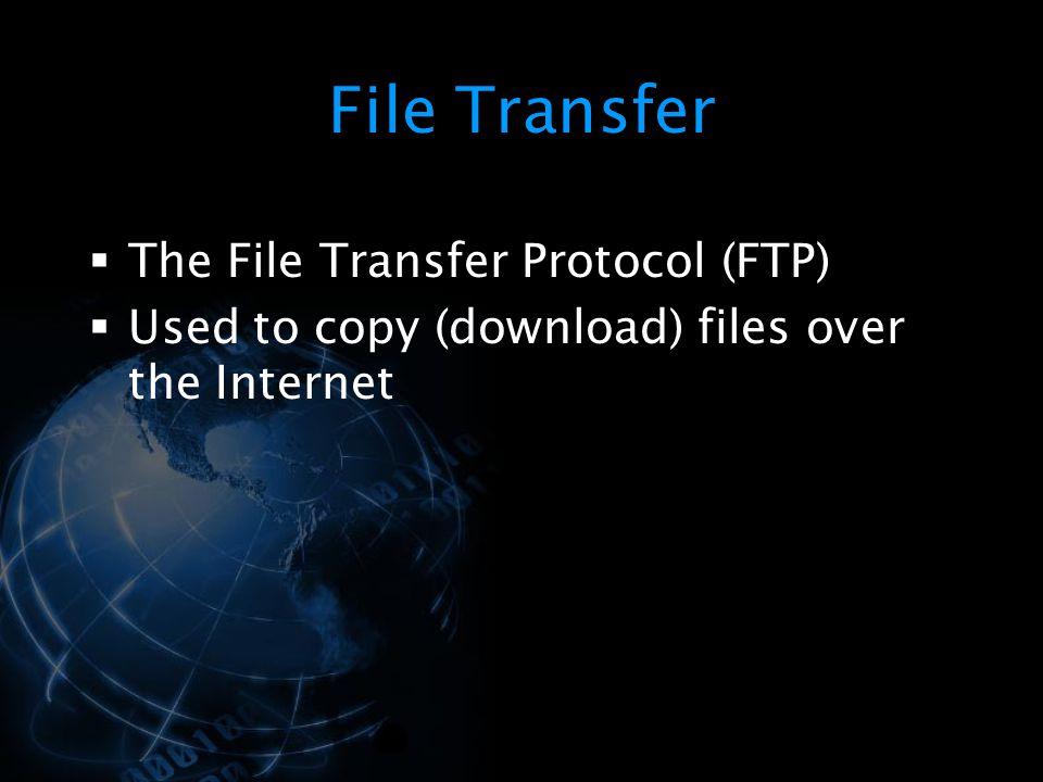 File Transfer The File Transfer Protocol (FTP)